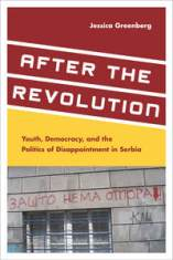 "Jessica Greenberg's book ""After the Revolution: Youth, Democracy, and the Politics of Disappointment in Serbia"" (Stanford University Press, 2014)"